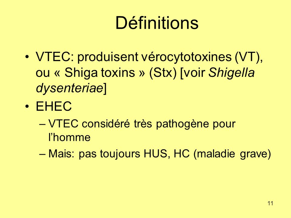 Définitions VTEC: produisent vérocytotoxines (VT), ou « Shiga toxins » (Stx) [voir Shigella dysenteriae]